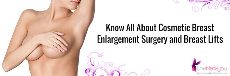 Know All About Cosmetic Breast Enlargement Surgery and Breast Lifts