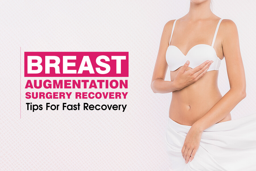 Breast Augmentation Surgery Recovery Tips For Fast Recovery